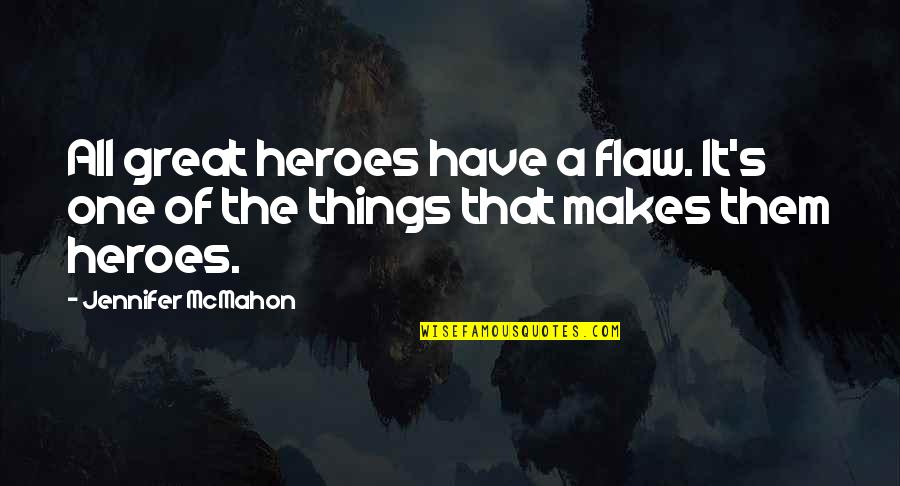 All Great Things Quotes By Jennifer McMahon: All great heroes have a flaw. It's one