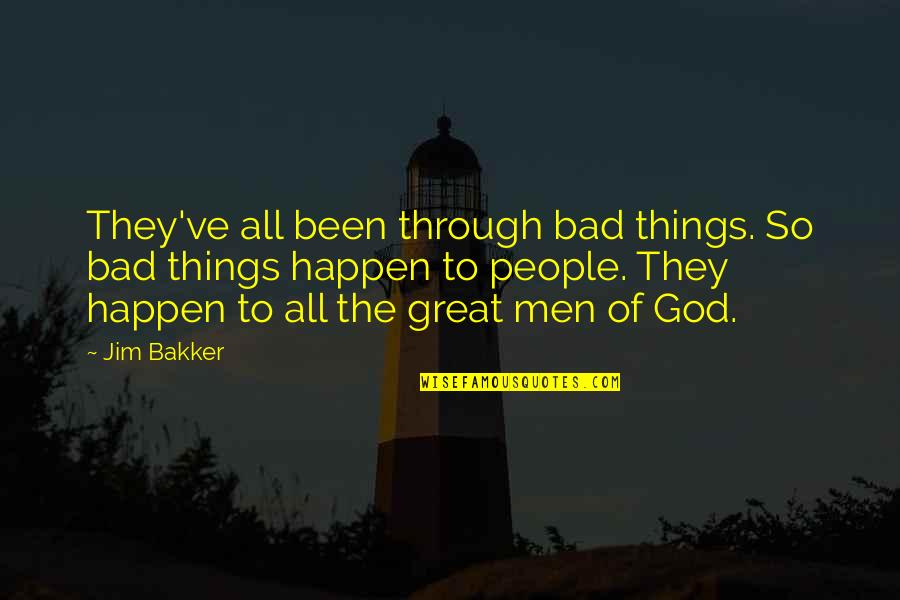 All Great Things Quotes By Jim Bakker: They've all been through bad things. So bad