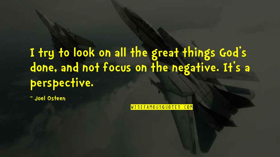 All Great Things Quotes By Joel Osteen: I try to look on all the great