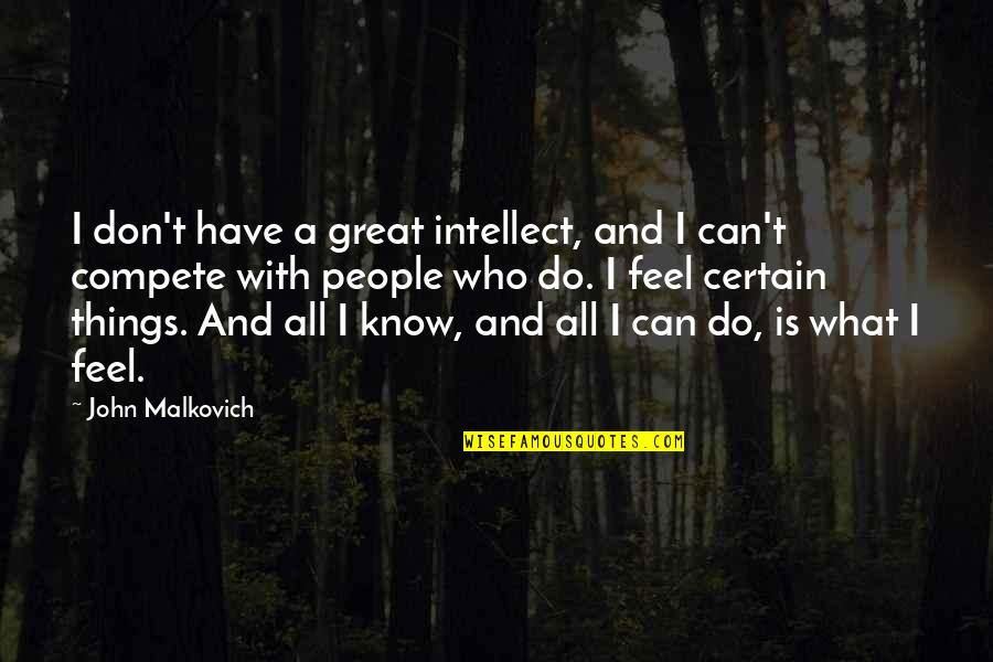 All Great Things Quotes By John Malkovich: I don't have a great intellect, and I