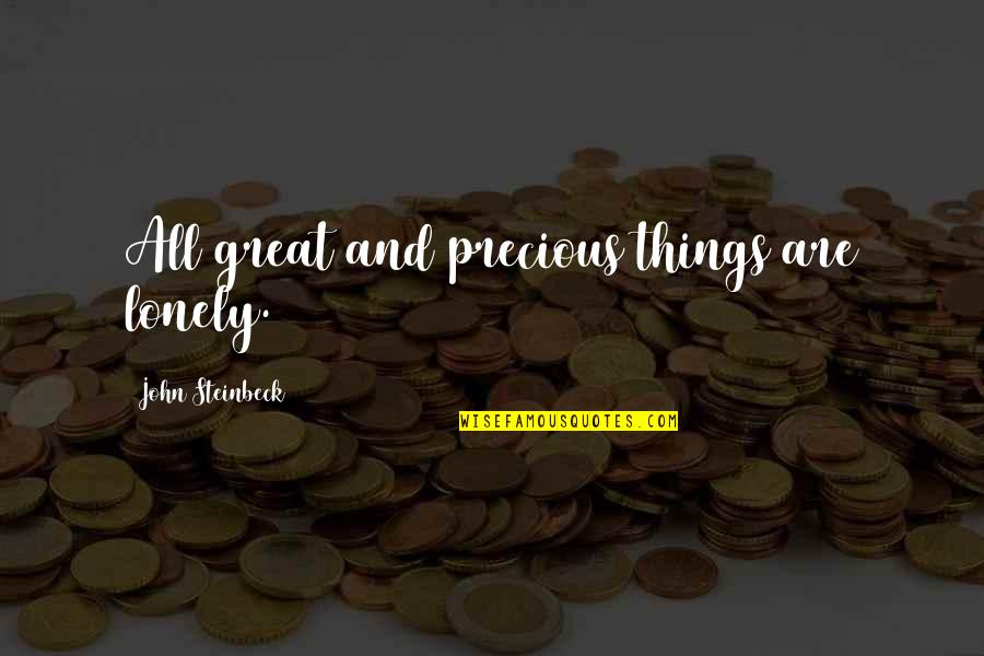 All Great Things Quotes By John Steinbeck: All great and precious things are lonely.