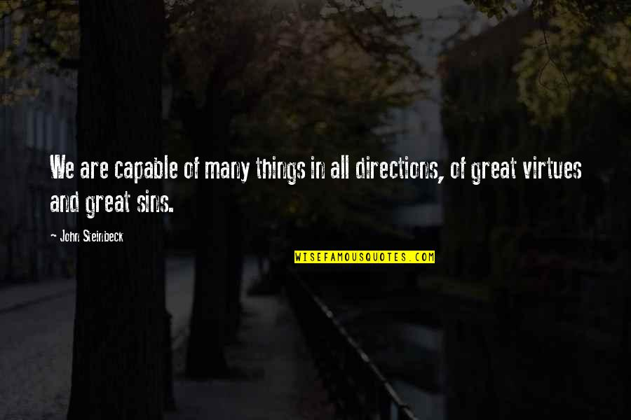 All Great Things Quotes By John Steinbeck: We are capable of many things in all