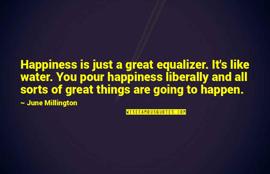 All Great Things Quotes By June Millington: Happiness is just a great equalizer. It's like