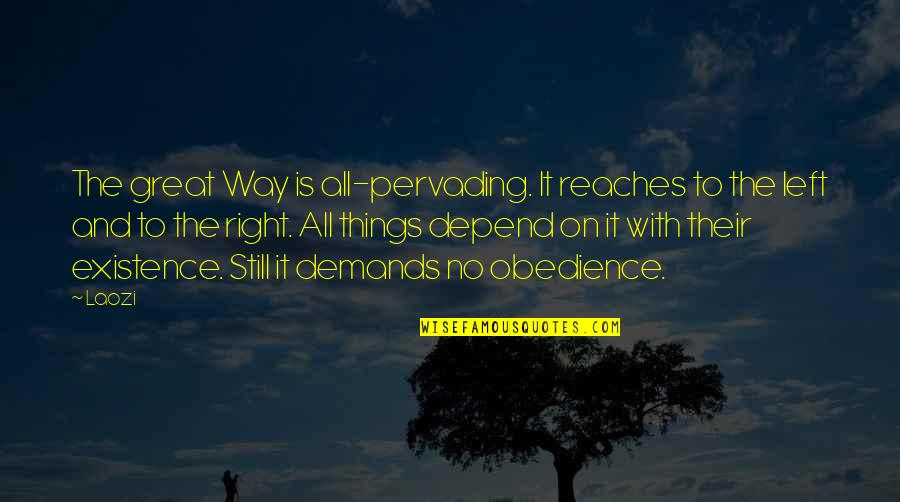 All Great Things Quotes By Laozi: The great Way is all-pervading. It reaches to