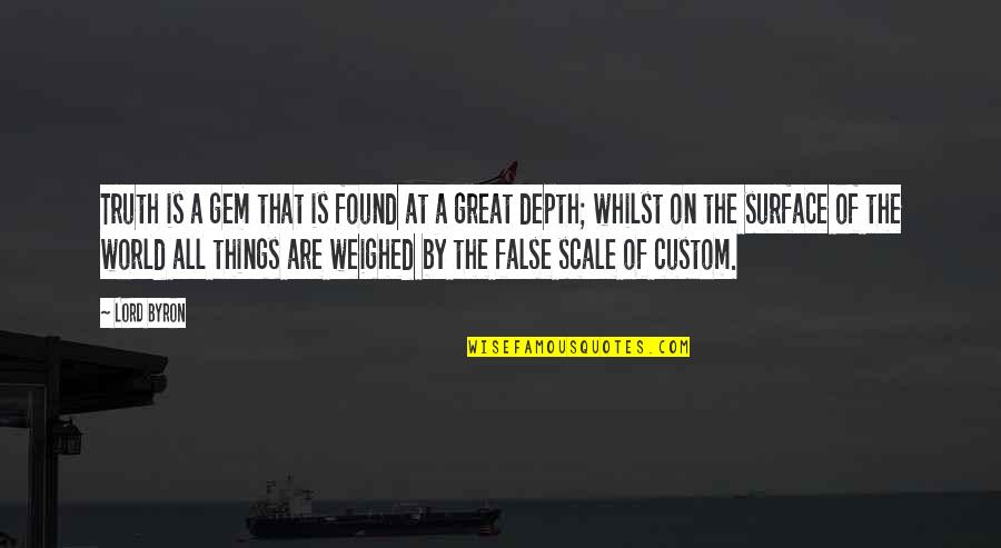 All Great Things Quotes By Lord Byron: Truth is a gem that is found at