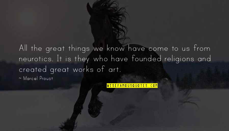 All Great Things Quotes By Marcel Proust: All the great things we know have come