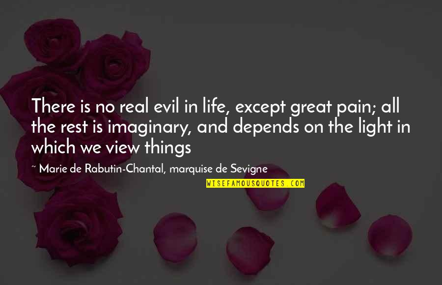 All Great Things Quotes By Marie De Rabutin-Chantal, Marquise De Sevigne: There is no real evil in life, except