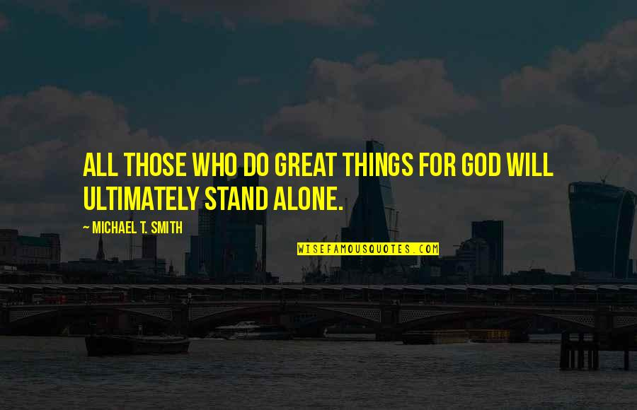 All Great Things Quotes By Michael T. Smith: All those who do great things for God