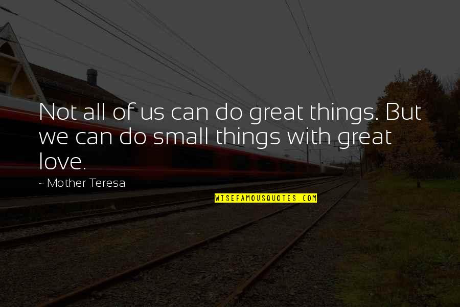 All Great Things Quotes By Mother Teresa: Not all of us can do great things.