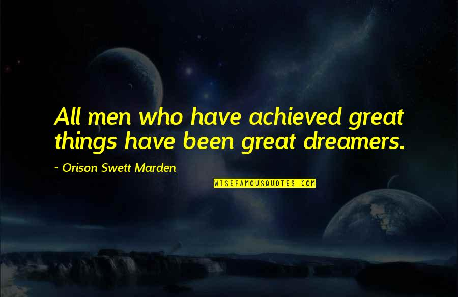All Great Things Quotes By Orison Swett Marden: All men who have achieved great things have