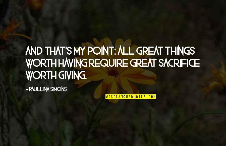 All Great Things Quotes By Paullina Simons: And that's my point: all great things worth