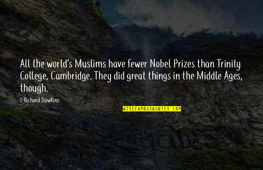 All Great Things Quotes By Richard Dawkins: All the world's Muslims have fewer Nobel Prizes