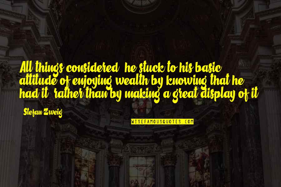 All Great Things Quotes By Stefan Zweig: All things considered, he stuck to his basic