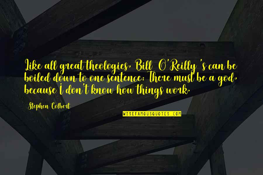 All Great Things Quotes By Stephen Colbert: Like all great theologies, Bill [O'Reilly]'s can be