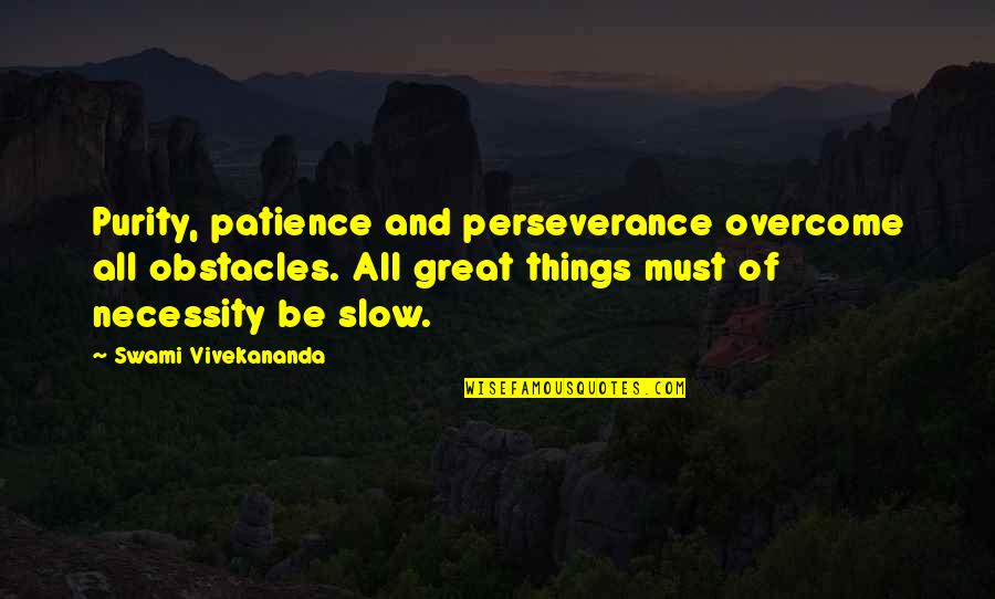 All Great Things Quotes By Swami Vivekananda: Purity, patience and perseverance overcome all obstacles. All