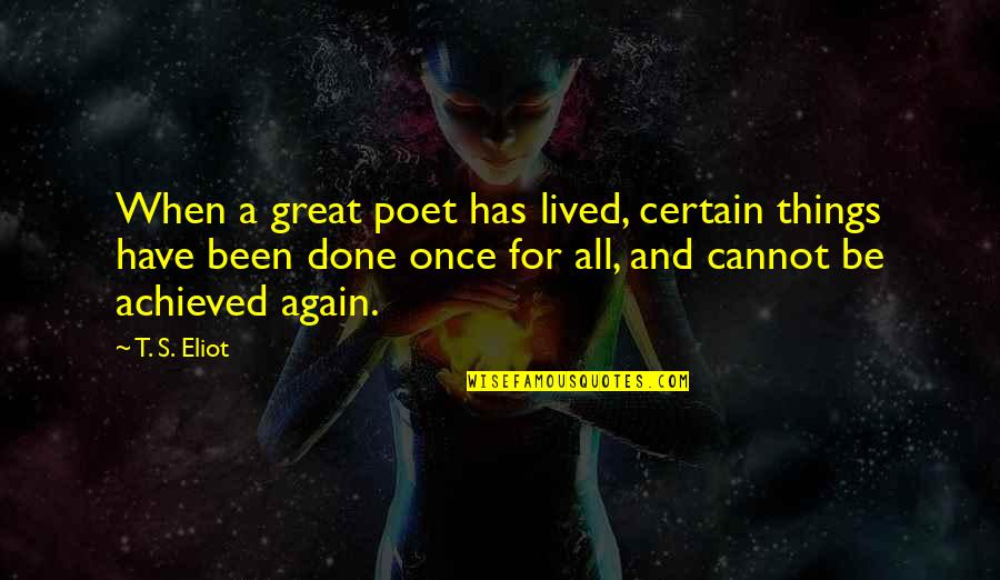 All Great Things Quotes By T. S. Eliot: When a great poet has lived, certain things