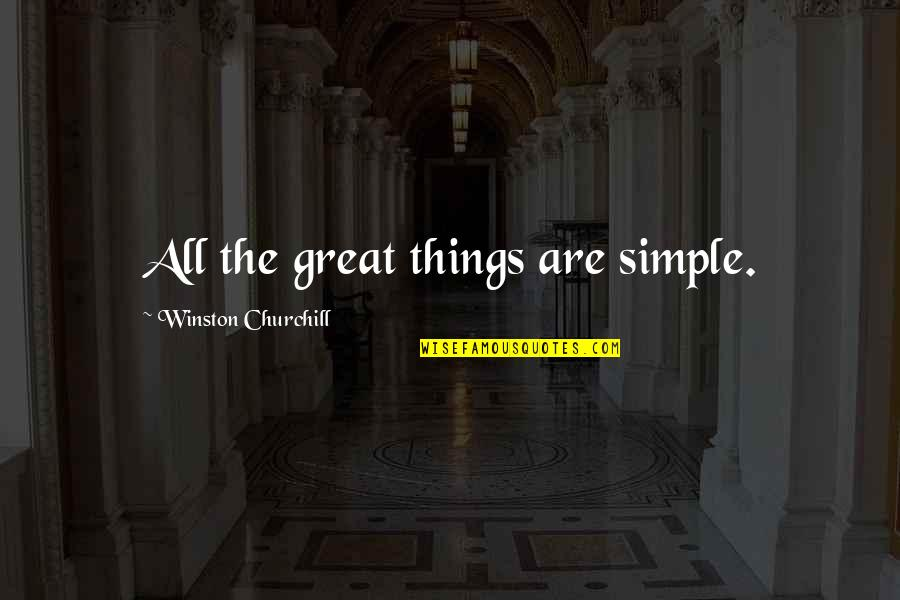 All Great Things Quotes By Winston Churchill: All the great things are simple.