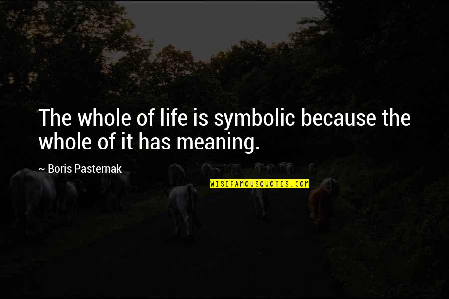 All I Am Is Because Of You Quotes By Boris Pasternak: The whole of life is symbolic because the