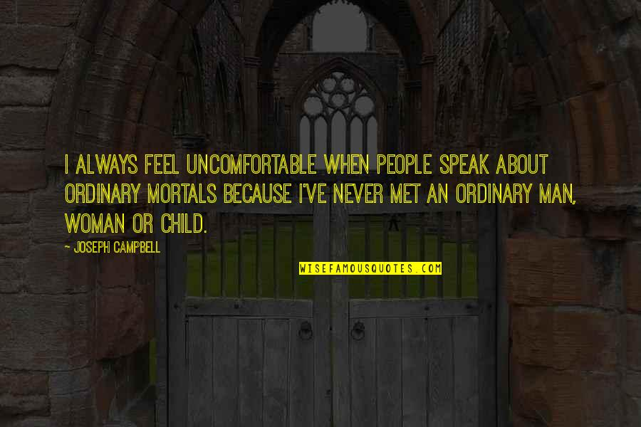 All I Am Is Because Of You Quotes By Joseph Campbell: I always feel uncomfortable when people speak about