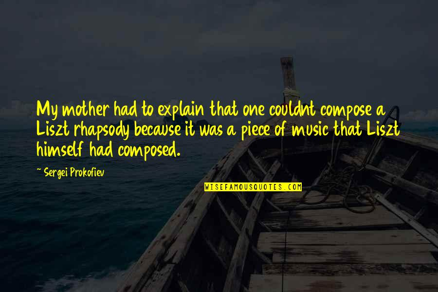 All I Am Is Because Of You Quotes By Sergei Prokofiev: My mother had to explain that one couldnt