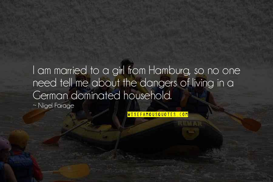 All I Need Is One Girl Quotes By Nigel Farage: I am married to a girl from Hamburg,