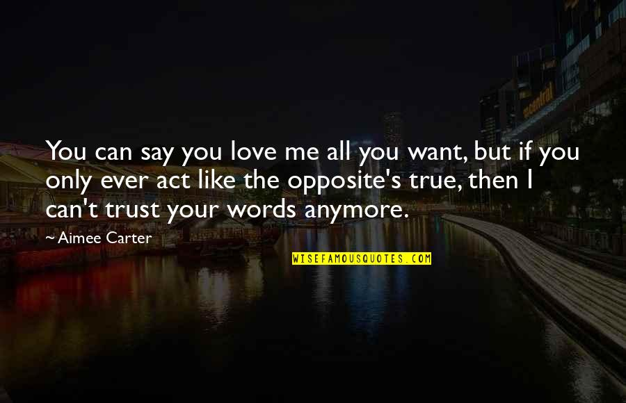 All I Want Is Your Trust Quotes By Aimee Carter: You can say you love me all you