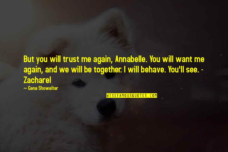 All I Want Is Your Trust Quotes By Gena Showalter: But you will trust me again, Annabelle. You