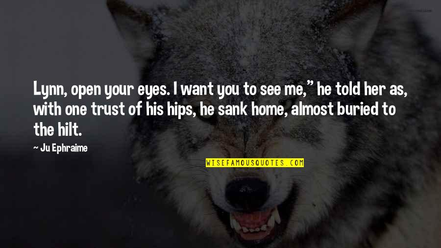 All I Want Is Your Trust Quotes By Ju Ephraime: Lynn, open your eyes. I want you to