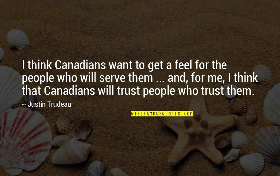 All I Want Is Your Trust Quotes By Justin Trudeau: I think Canadians want to get a feel