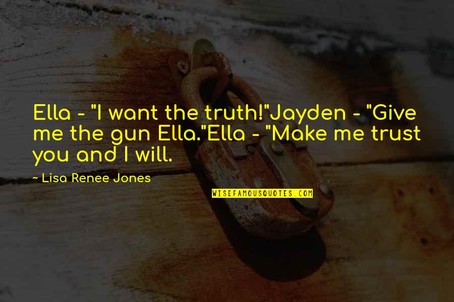 "All I Want Is Your Trust Quotes By Lisa Renee Jones: Ella - ""I want the truth!""Jayden - ""Give"