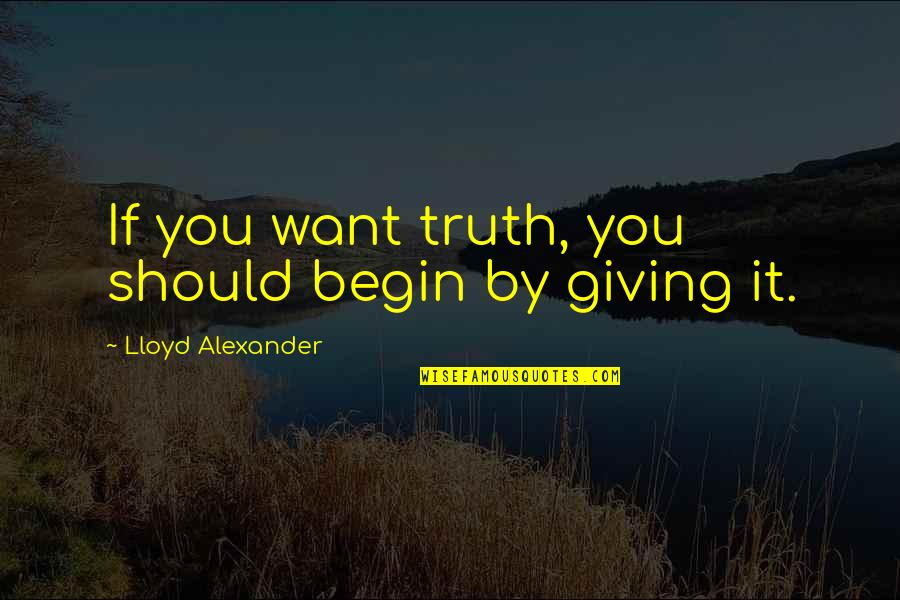 All I Want Is Your Trust Quotes By Lloyd Alexander: If you want truth, you should begin by