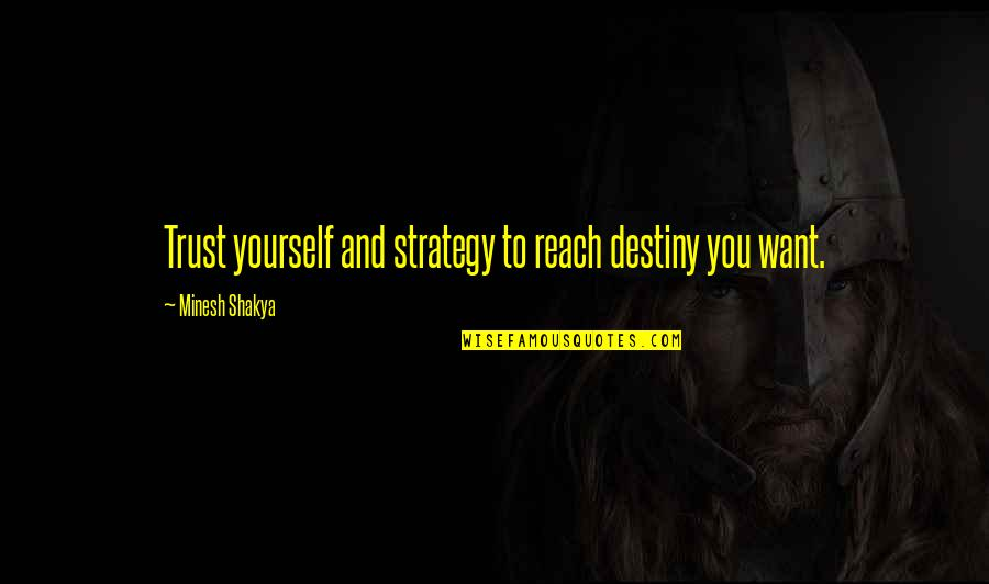 All I Want Is Your Trust Quotes By Minesh Shakya: Trust yourself and strategy to reach destiny you