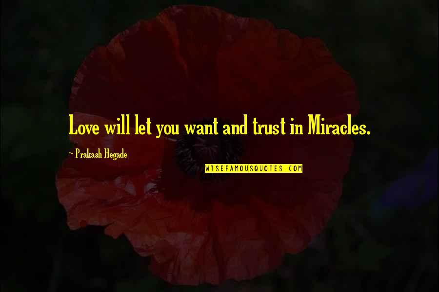 All I Want Is Your Trust Quotes By Prakash Hegade: Love will let you want and trust in