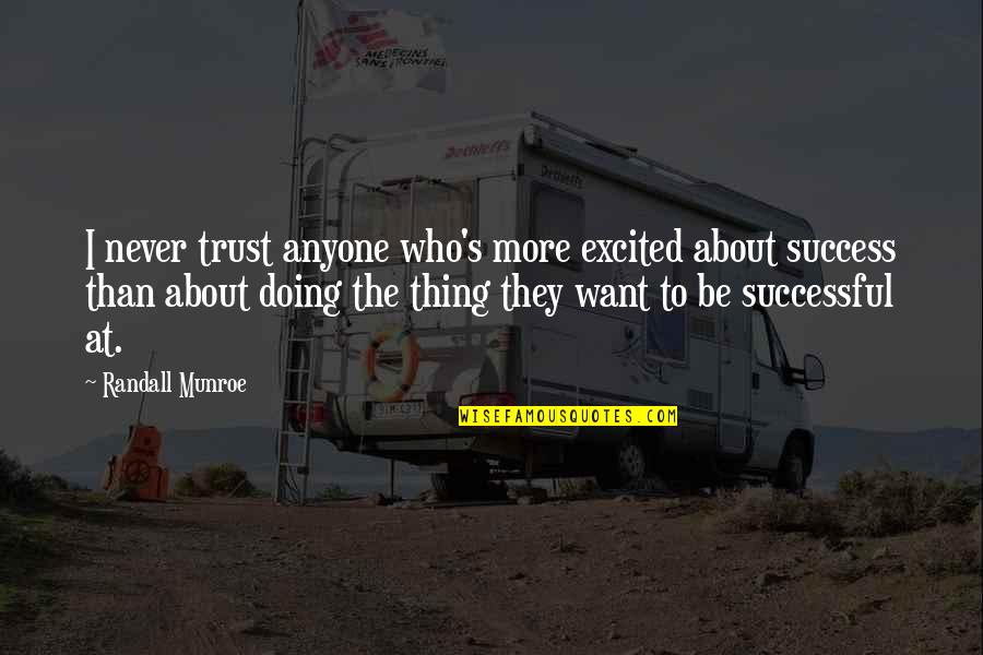 All I Want Is Your Trust Quotes By Randall Munroe: I never trust anyone who's more excited about