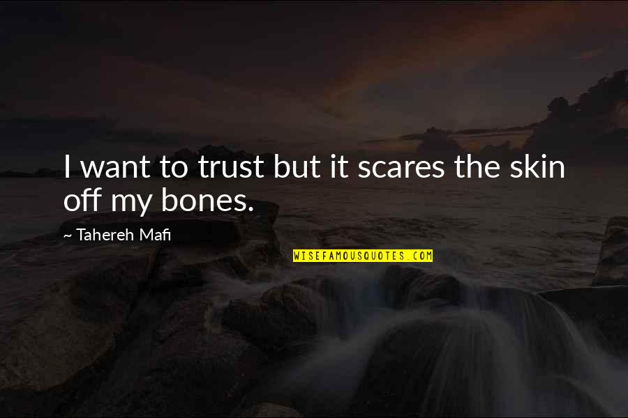 All I Want Is Your Trust Quotes By Tahereh Mafi: I want to trust but it scares the
