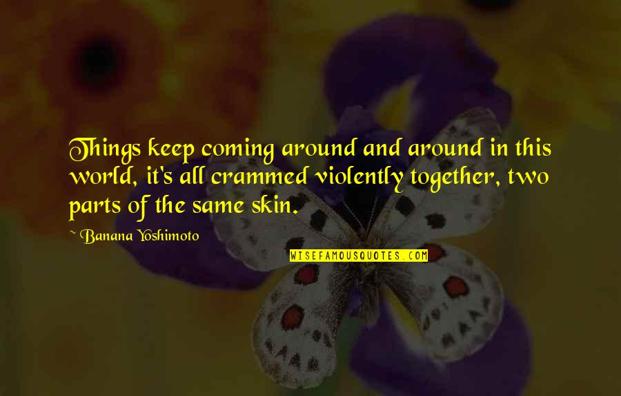 All In This Together Quotes By Banana Yoshimoto: Things keep coming around and around in this