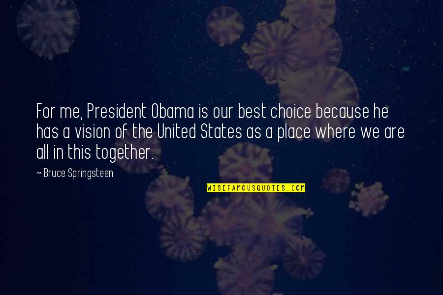 All In This Together Quotes By Bruce Springsteen: For me, President Obama is our best choice