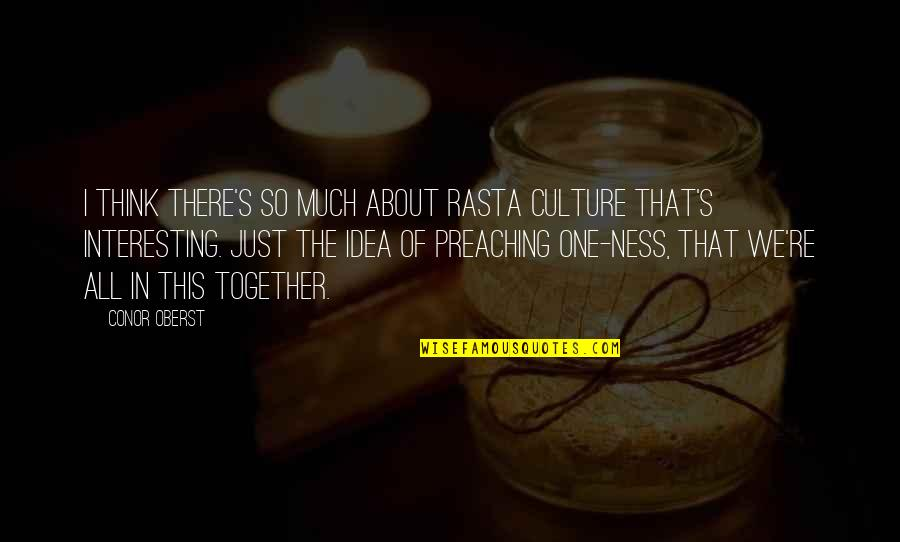 All In This Together Quotes By Conor Oberst: I think there's so much about Rasta culture