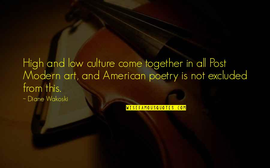 All In This Together Quotes By Diane Wakoski: High and low culture come together in all