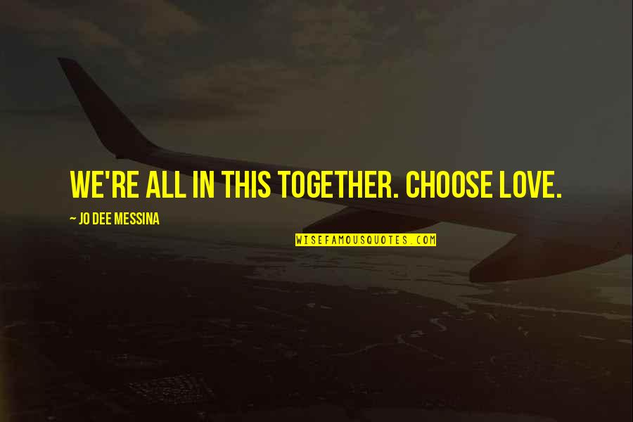 All In This Together Quotes By Jo Dee Messina: We're all in this together. Choose love.
