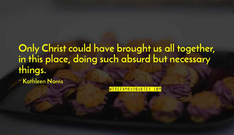 All In This Together Quotes By Kathleen Norris: Only Christ could have brought us all together,