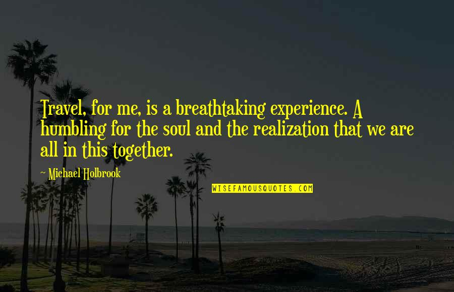 All In This Together Quotes By Michael Holbrook: Travel, for me, is a breathtaking experience. A