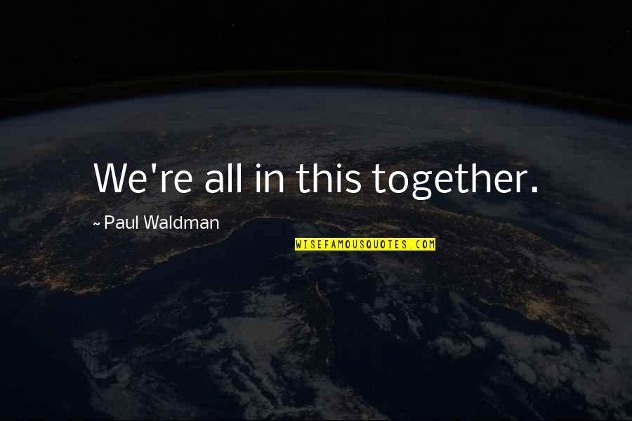 All In This Together Quotes By Paul Waldman: We're all in this together.
