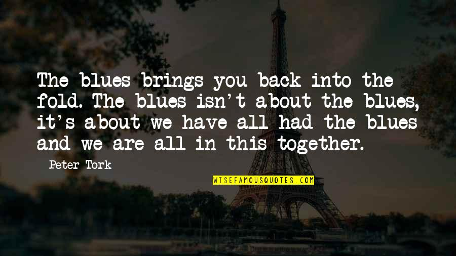 All In This Together Quotes By Peter Tork: The blues brings you back into the fold.