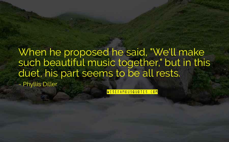 "All In This Together Quotes By Phyllis Diller: When he proposed he said, ""We'll make such"