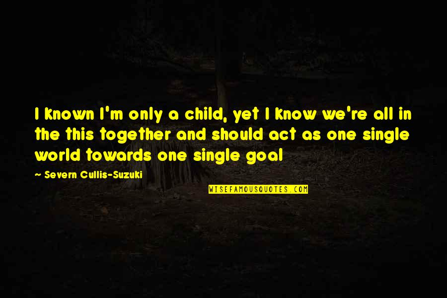 All In This Together Quotes By Severn Cullis-Suzuki: I known I'm only a child, yet I