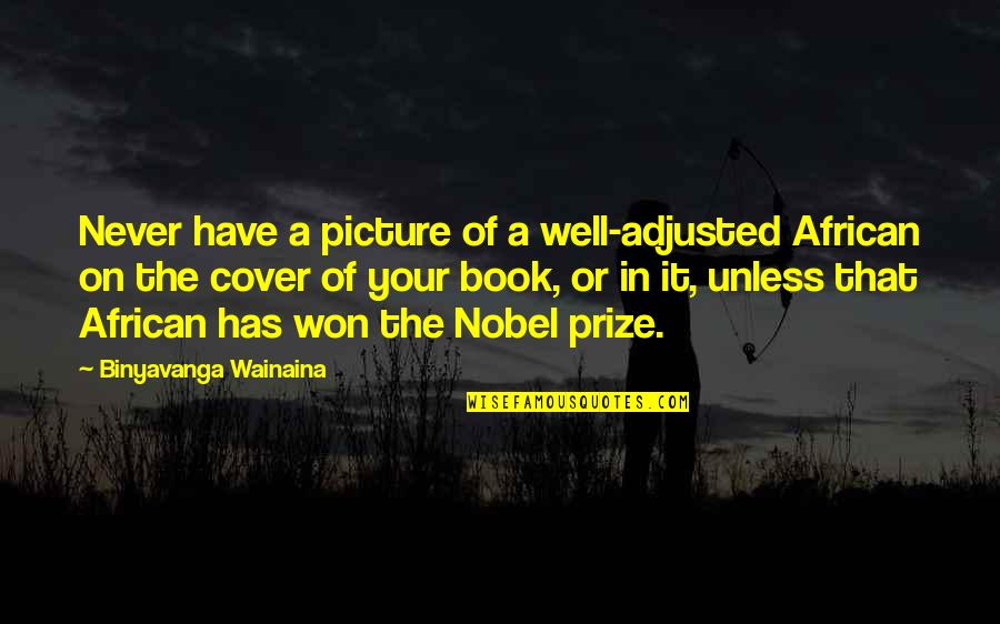 All Is Well Picture Quotes By Binyavanga Wainaina: Never have a picture of a well-adjusted African