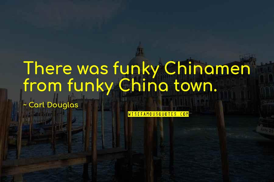 All Is Well Picture Quotes By Carl Douglas: There was funky Chinamen from funky China town.