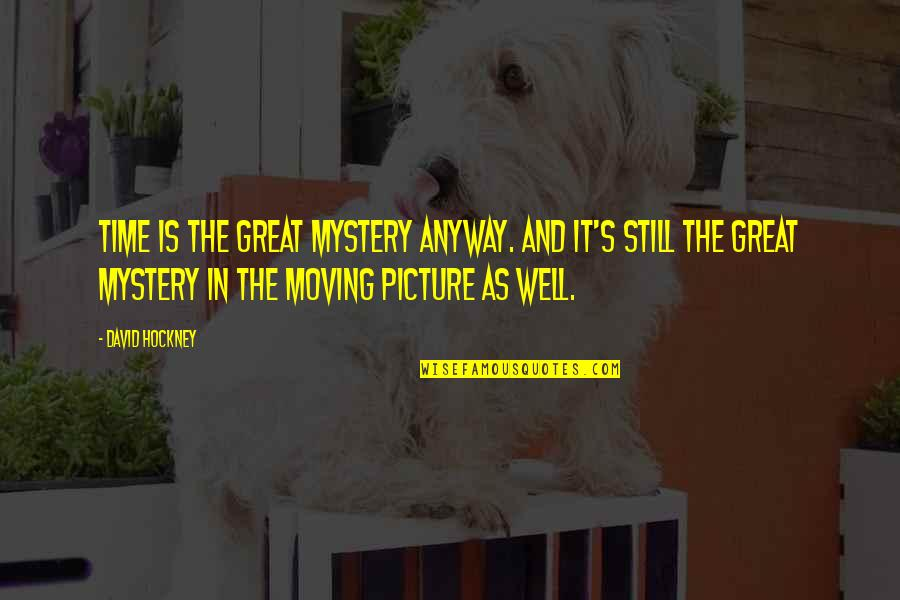 All Is Well Picture Quotes By David Hockney: Time is the great mystery anyway. And it's