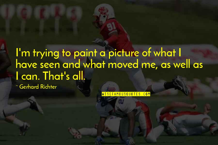 All Is Well Picture Quotes By Gerhard Richter: I'm trying to paint a picture of what
